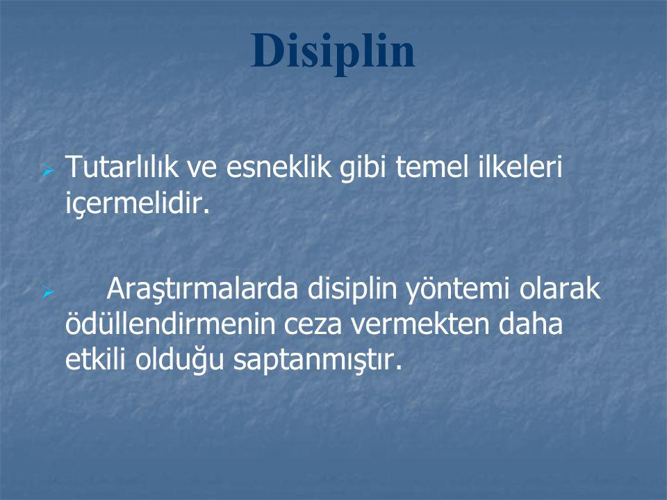 Disiplin   Tutarlılık ve esneklik gibi temel ilkeleri içermelidir.   Araştırmalarda disiplin yöntemi olarak ödüllendirmenin ceza vermekten daha et