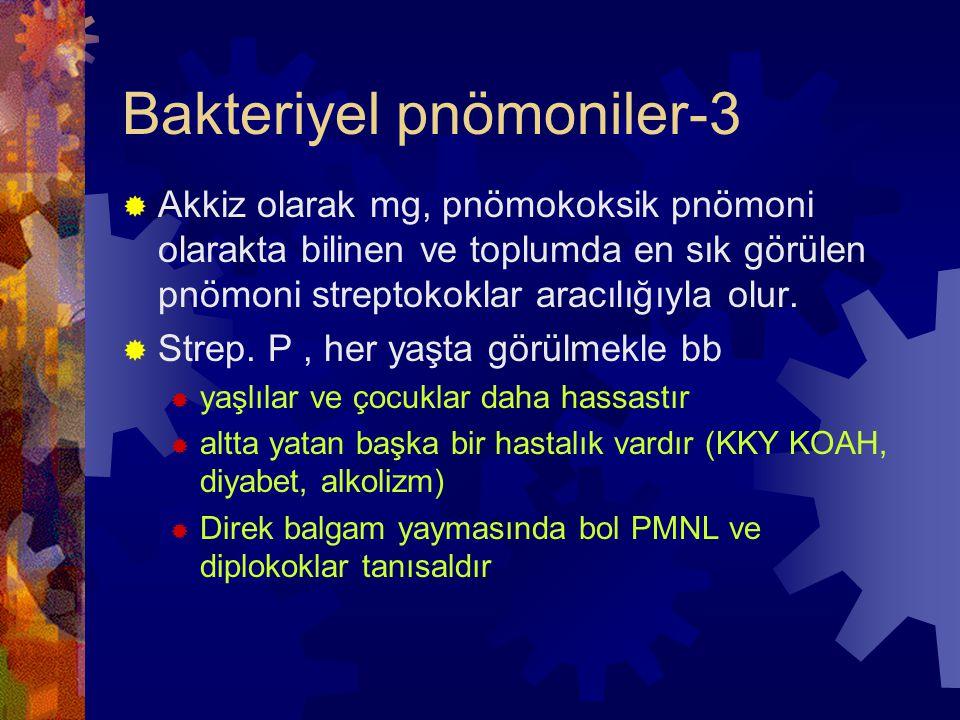 Bakteriyel pnömoniler-3  Akkiz olarak mg, pnömokoksik pnömoni olarakta bilinen ve toplumda en sık görülen pnömoni streptokoklar aracılığıyla olur.