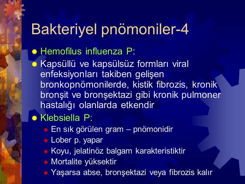 Bakteriyel pnömoniler-4  Hemofilus influenza P:  Kapsüllü ve kapsülsüz formları viral enfeksiyonları takiben gelişen bronkopnömonilerde, kistik fibrozis, kronik bronşit ve bronşektazi gibi kronik pulmoner hastalığı olanlarda etkendir  Klebsiella P:  En sık görülen gram – pnömonidir  Lober p.