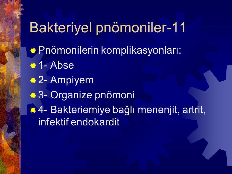 Bakteriyel pnömoniler-11  Pnömonilerin komplikasyonları:  1- Abse  2- Ampiyem  3- Organize pnömoni  4- Bakteriemiye bağlı menenjit, artrit, infektif endokardit