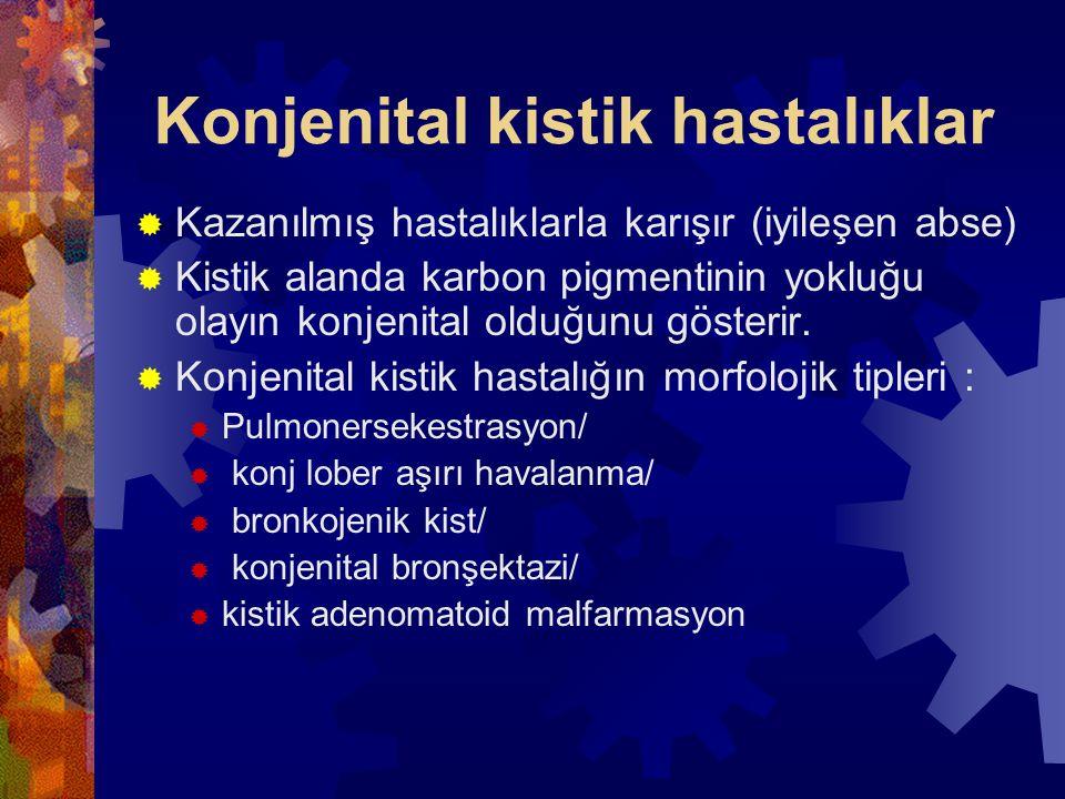 Konjenital kistik hastalıklar  1-Konjenital lober aşırı havalanma:  Akc in üst loblarından birini veya sağ orta lobunu etkiler  Patogenezde mukozal kabarıklıklar, müküs plaklar ve bronşial kartilajda ki yetersizlikler sorumlu  Temel defekt lober bronşların parsiyel obstrüksiyonudur ve buna bağlı olarak alveol boşluklarında aşırı havalanma olur, DOKU DESTRÜKSİYONU YOK