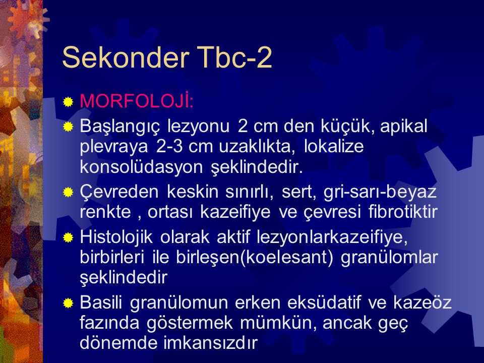 Sekonder Tbc-2  MORFOLOJİ:  Başlangıç lezyonu 2 cm den küçük, apikal plevraya 2-3 cm uzaklıkta, lokalize konsolüdasyon şeklindedir.