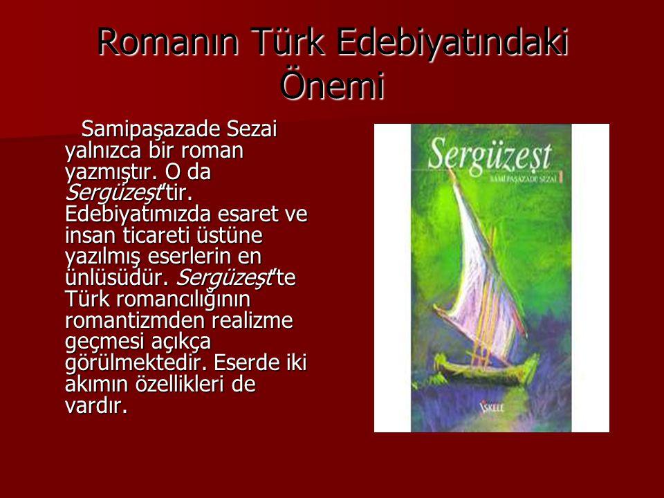 Romanın Türk Edebiyatındaki Önemi Samipaşazade Sezai yalnızca bir roman yazmıştır.