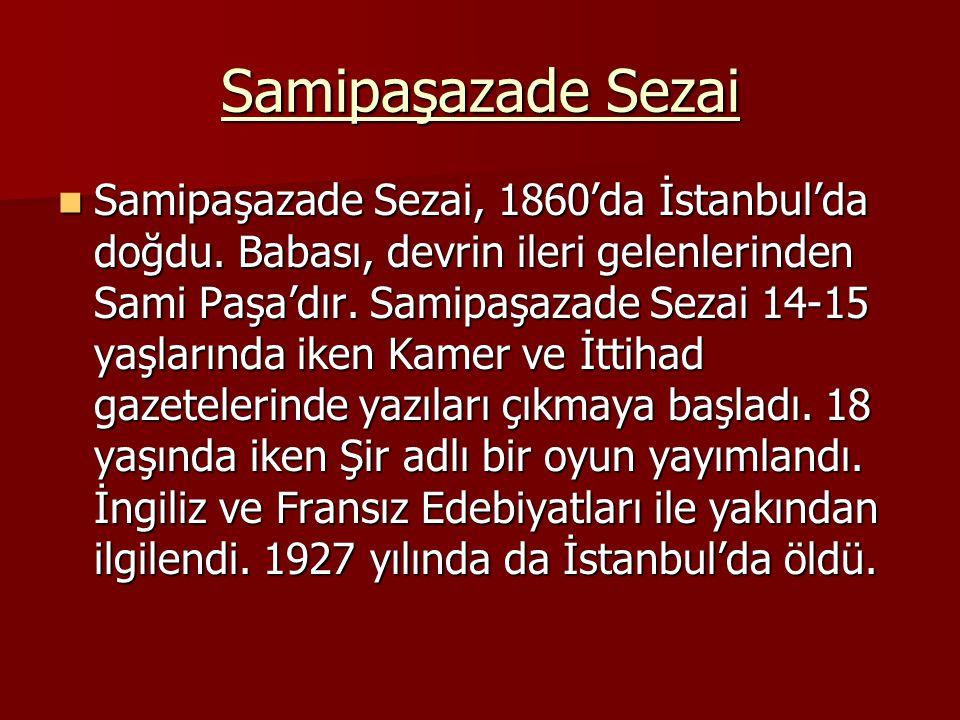 Samipaşazade Sezai Samipaşazade Sezai, 1860'da İstanbul'da doğdu.