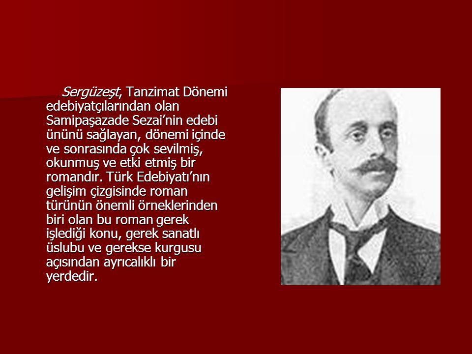 Sergüzeşt, Tanzimat Dönemi edebiyatçılarından olan Samipaşazade Sezai'nin edebi ününü sağlayan, dönemi içinde ve sonrasında çok sevilmiş, okunmuş ve etki etmiş bir romandır.