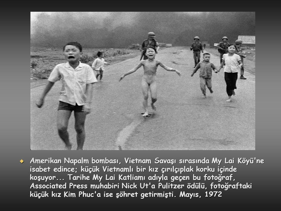  Amerikan Napalm bombası, Vietnam Savaşı sırasında My Lai Köyü'ne isabet edince; küçük Vietnamlı bir kız çırılçıplak korku içinde koşuyor... Tarihe M