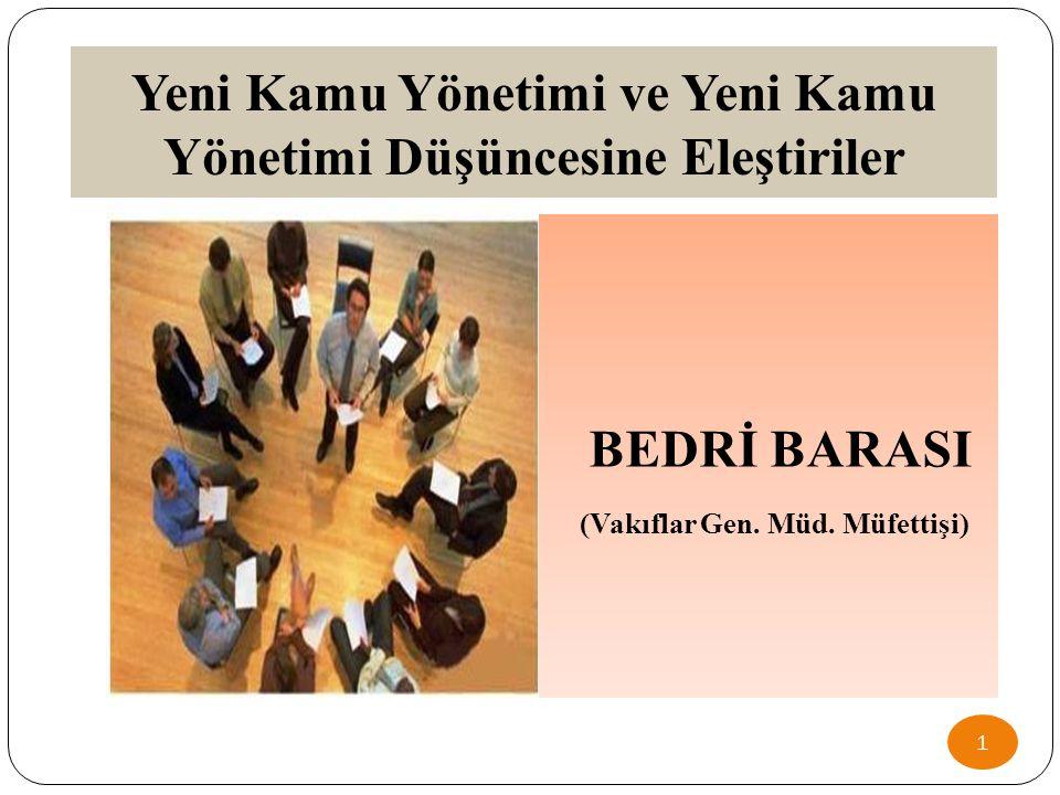 Yeni Kamu Yönetimi ve Yeni Kamu Yönetimi Düşüncesine Eleştiriler 1 BEDRİ BARASI (Vakıflar Gen. Müd. Müfettişi)