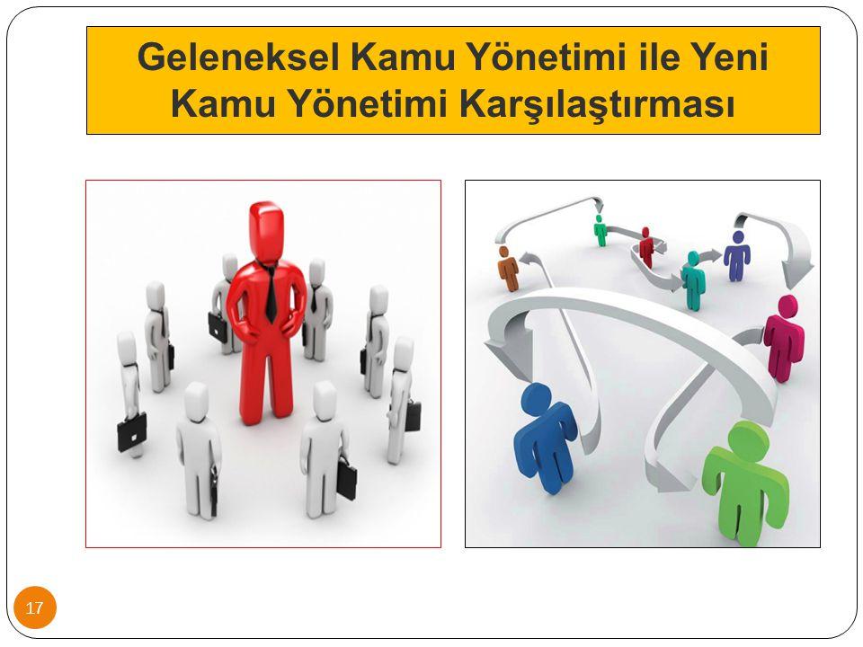 Geleneksel Kamu Yönetimi ile Yeni Kamu Yönetimi Karşılaştırması 17