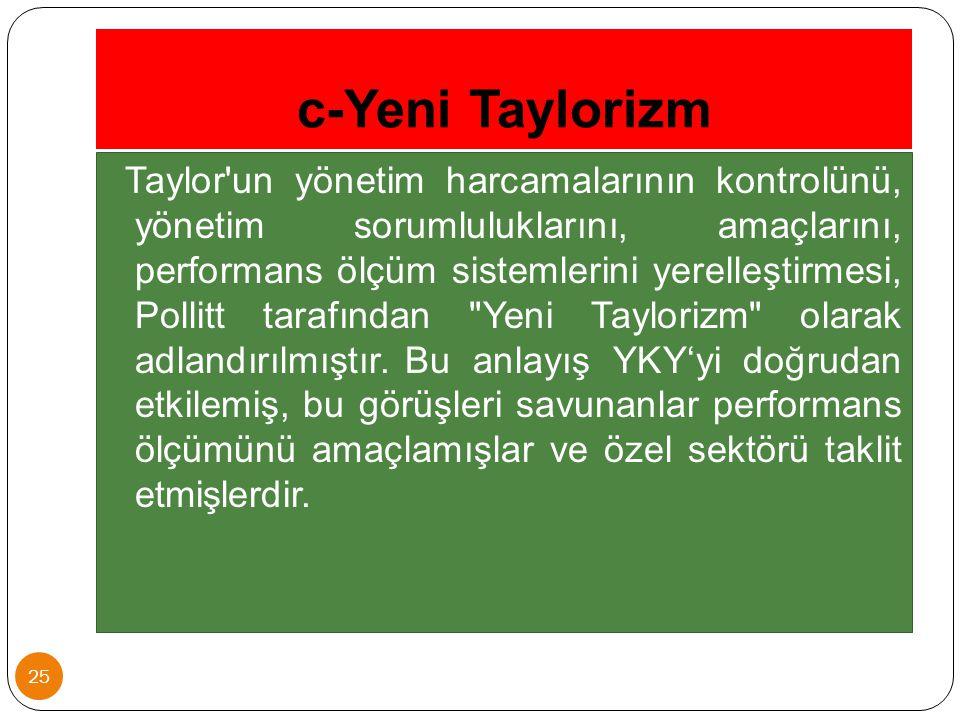 c-Yeni Taylorizm 25 Taylor'un yönetim harcamalarının kontrolünü, yönetim sorumluluklarını, amaçlarını, performans ölçüm sistemlerini yerelleştirmesi,