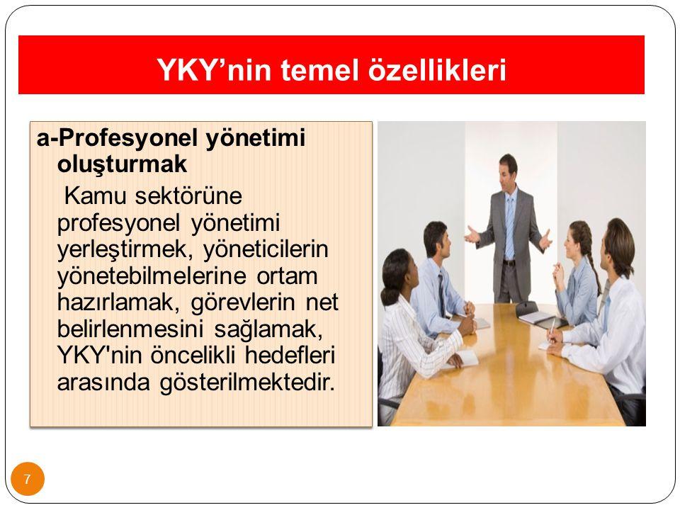 YKY'nin temel özellikleri 7 a-Profesyonel yönetimi oluşturmak Kamu sektörüne profesyonel yönetimi yerleştirmek, yöneticilerin yönetebilmelerine ortam