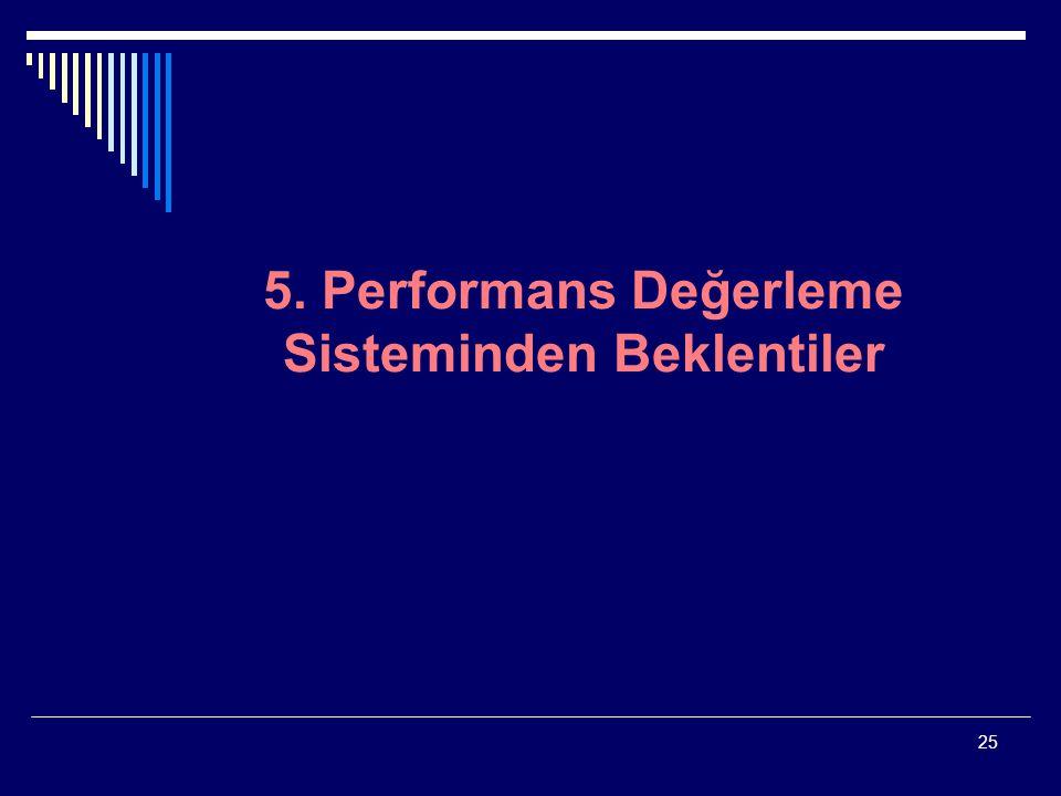 25 5. Performans Değerleme Sisteminden Beklentiler