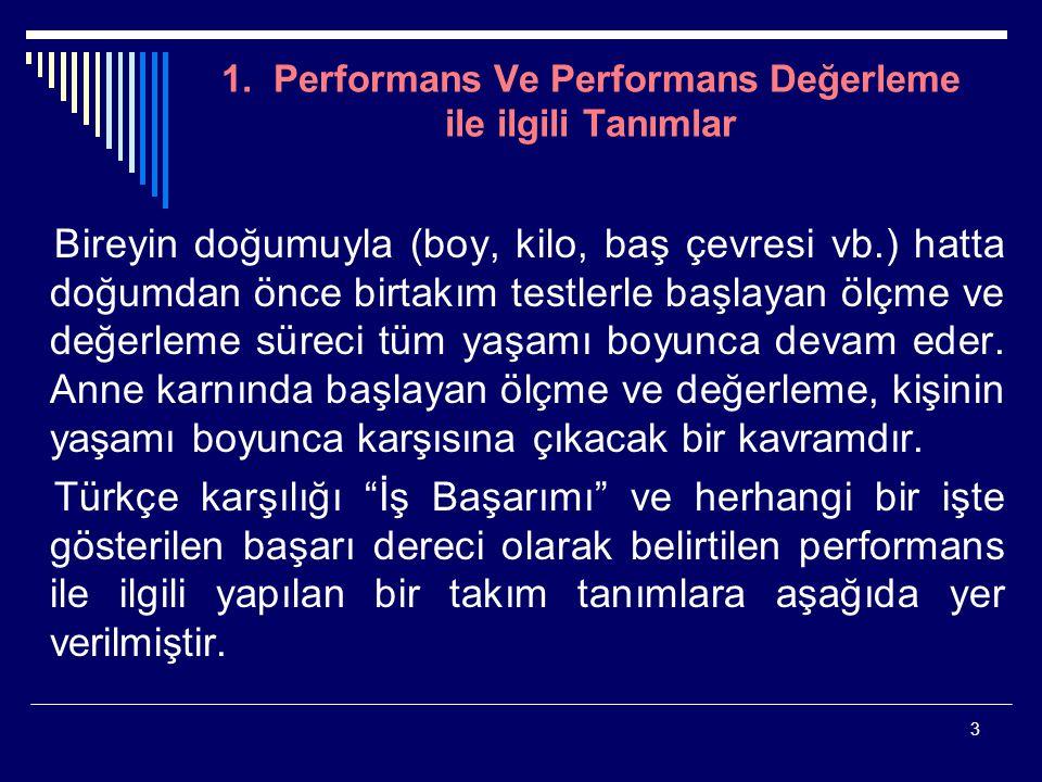 3 1. Performans Ve Performans Değerleme ile ilgili Tanımlar Bireyin doğumuyla (boy, kilo, baş çevresi vb.) hatta doğumdan önce birtakım testlerle başl