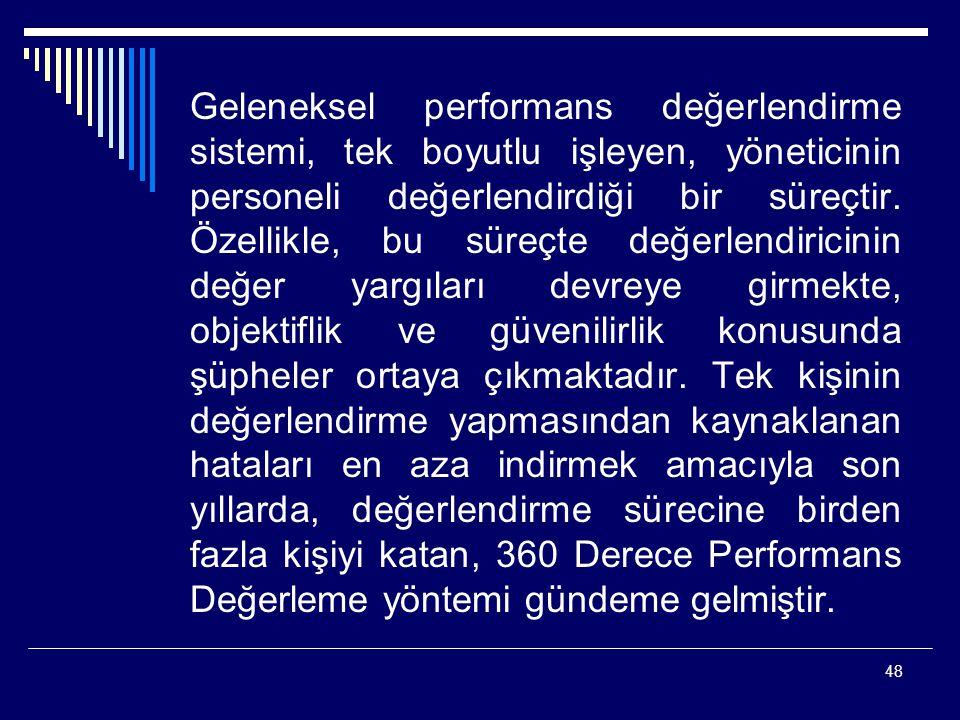 48 Geleneksel performans değerlendirme sistemi, tek boyutlu işleyen, yöneticinin personeli değerlendirdiği bir süreçtir. Özellikle, bu süreçte değerle