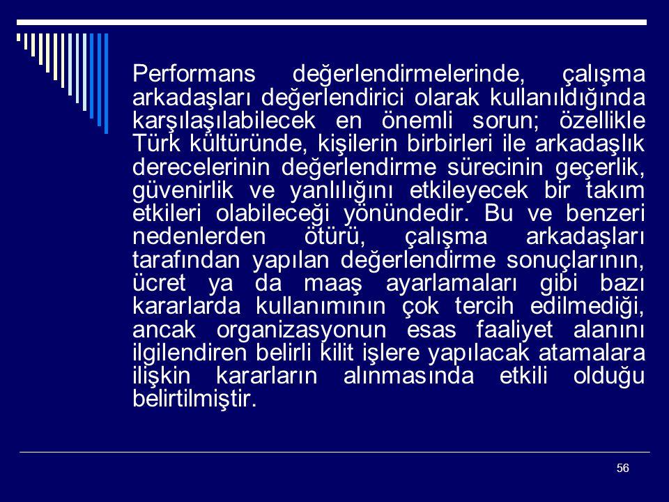 56 Performans değerlendirmelerinde, çalışma arkadaşları değerlendirici olarak kullanıldığında karşılaşılabilecek en önemli sorun; özellikle Türk kültü