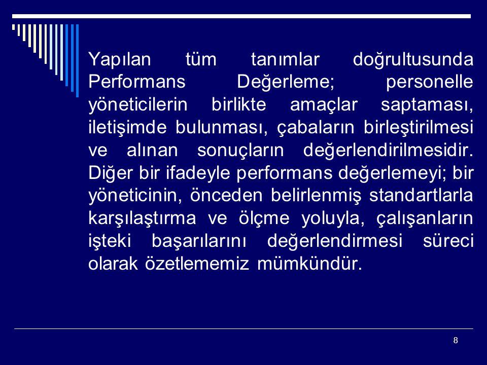 19 b) Takım Performansı; Takım, birbirinden farklı birden çok insan kaynağının, belli bir amaç doğrultusunda, bir çalışma biriminde bir araya gelmeleri sonucunda ortaya çıkan, bireylerden bağımsız bir oluşumdur.