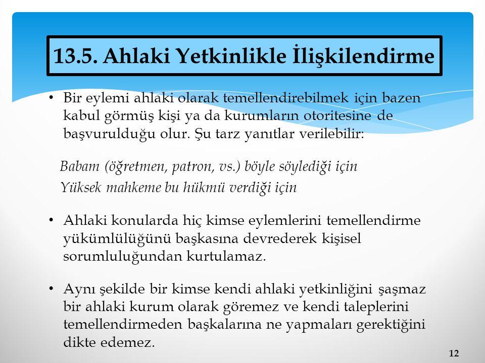 12 13.5. Ahlaki Yetkinlikle İlişkilendirme Bir eylemi ahlaki olarak temellendirebilmek için bazen kabul görmüş kişi ya da kurumların otoritesine de ba