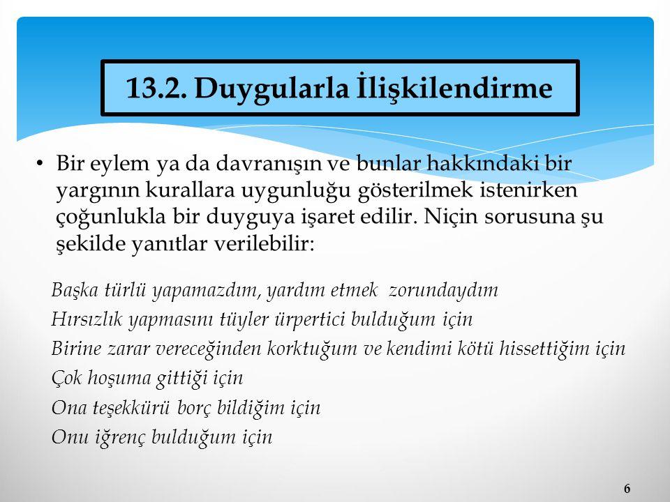 6 13.2. Duygularla İlişkilendirme Bir eylem ya da davranışın ve bunlar hakkındaki bir yargının kurallara uygunluğu gösterilmek istenirken çoğunlukla b