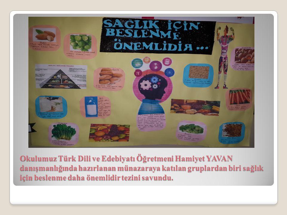 Okulumuz Türk Dili ve Edebiyatı Öğretmeni Hamiyet YAVAN danışmanlığında hazırlanan münazaraya katılan gruplardan biri sağlık için beslenme daha önemli