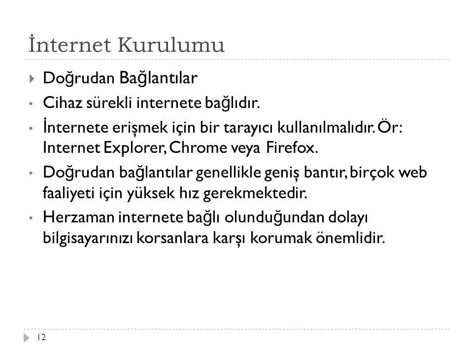 İnternet Kurulumu 12  Do ğ rudan Ba ğ lantılar Cihaz sürekli internete ba ğ lıdır. İ nternete erişmek için bir tarayıcı kullanılmalıdır. Ör: Internet