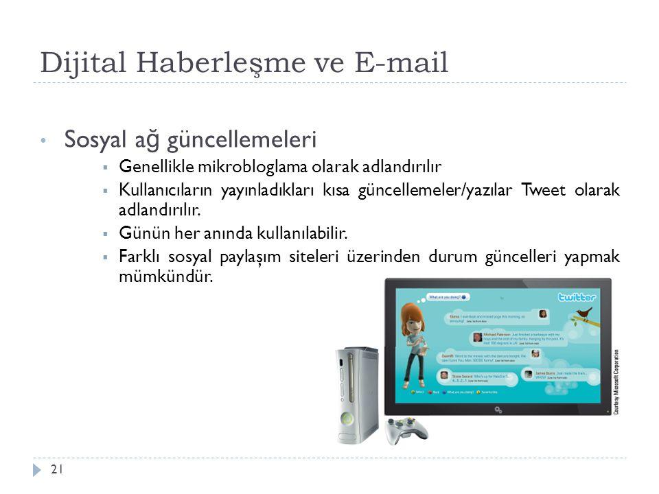 Dijital Haberleşme ve E-mail 21 Sosyal a ğ güncellemeleri  Genellikle mikrobloglama olarak adlandırılır  Kullanıcıların yayınladıkları kısa güncellemeler/yazılar Tweet olarak adlandırılır.