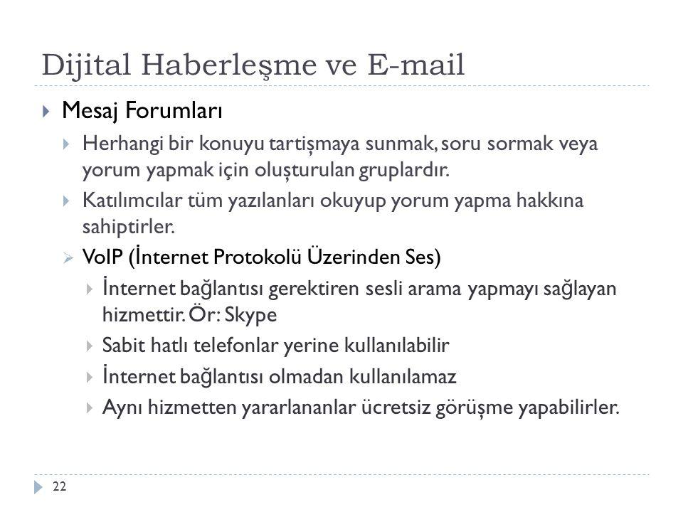 Dijital Haberleşme ve E-mail 22  Mesaj Forumları  Herhangi bir konuyu tartişmaya sunmak, soru sormak veya yorum yapmak için oluşturulan gruplardır.