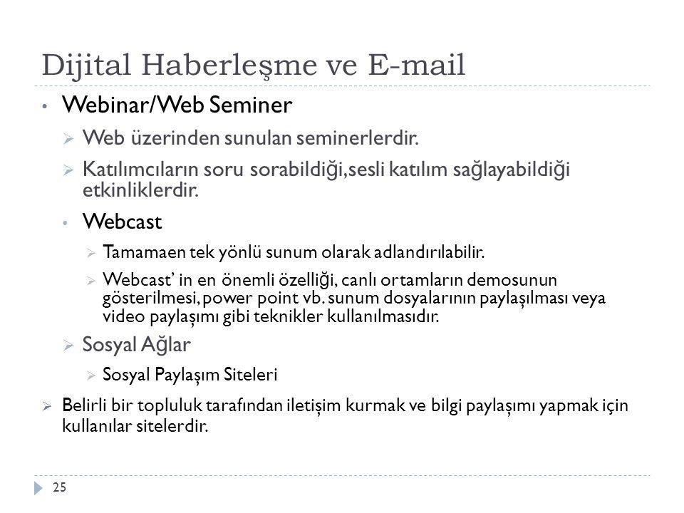 Dijital Haberleşme ve E-mail 25 Webinar/Web Seminer  Web üzerinden sunulan seminerlerdir.  Katılımcıların soru sorabildi ğ i,sesli katılım sa ğ laya