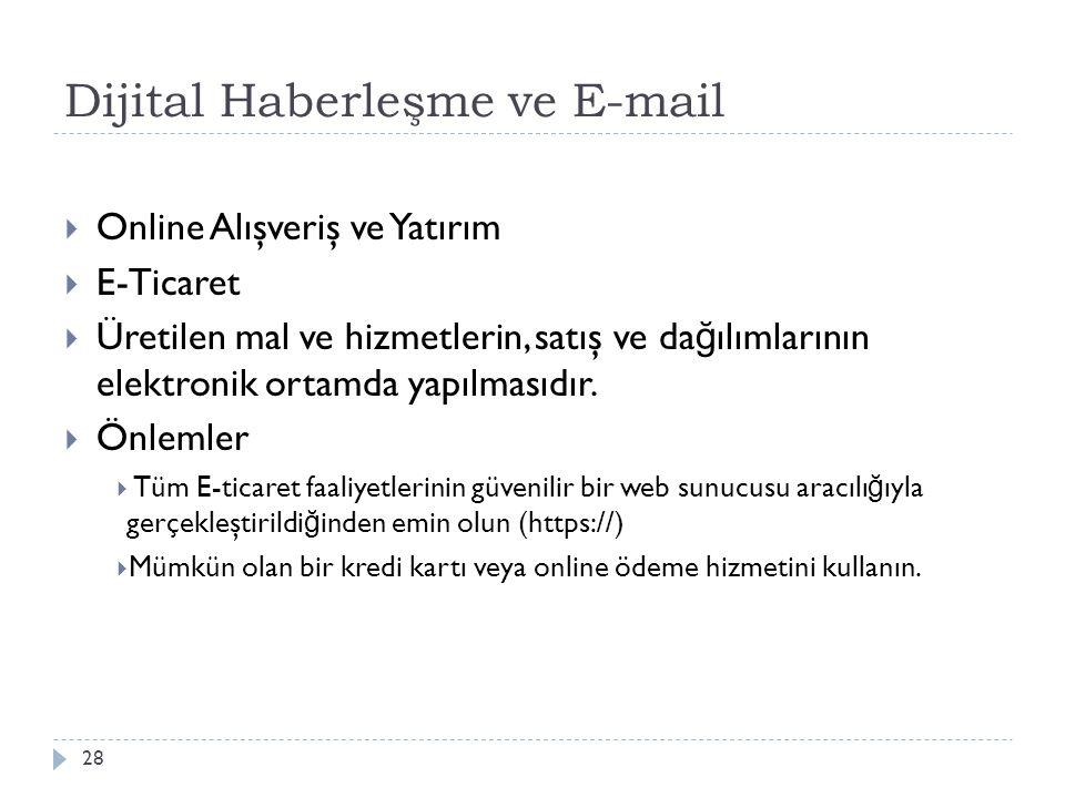 Dijital Haberleşme ve E-mail 28  Online Alışveriş ve Yatırım  E-Ticaret  Üretilen mal ve hizmetlerin, satış ve da ğ ılımlarının elektronik ortamda
