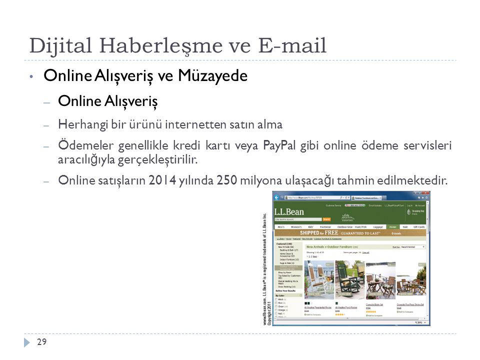 Dijital Haberleşme ve E-mail 29 Online Alışveriş ve Müzayede – Online Alışveriş – Herhangi bir ürünü internetten satın alma – Ödemeler genellikle kredi kartı veya PayPal gibi online ödeme servisleri aracılı ğ ıyla gerçekleştirilir.