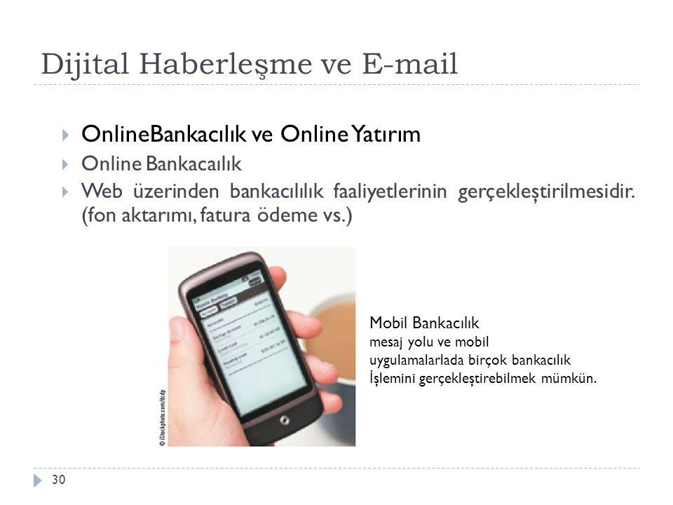 Dijital Haberleşme ve E-mail 30  OnlineBankacılık ve Online Yatırım  Online Bankacaılık  Web üzerinden bankacılılık faaliyetlerinin gerçekleştirilm