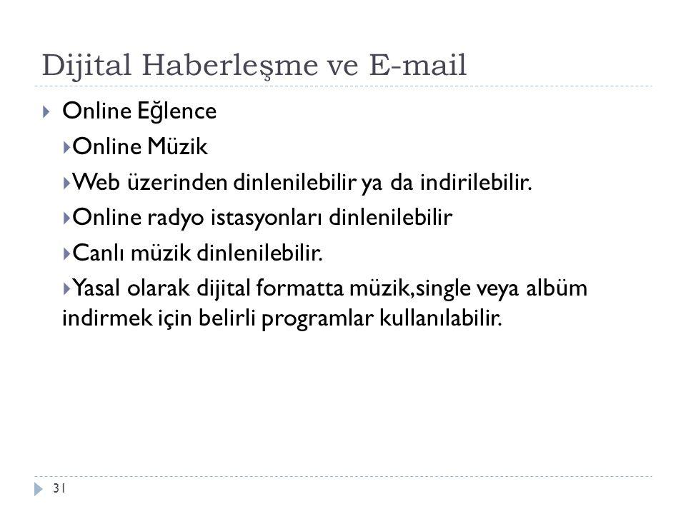 Dijital Haberleşme ve E-mail 31  Online E ğ lence  Online Müzik  Web üzerinden dinlenilebilir ya da indirilebilir.  Online radyo istasyonları dinl