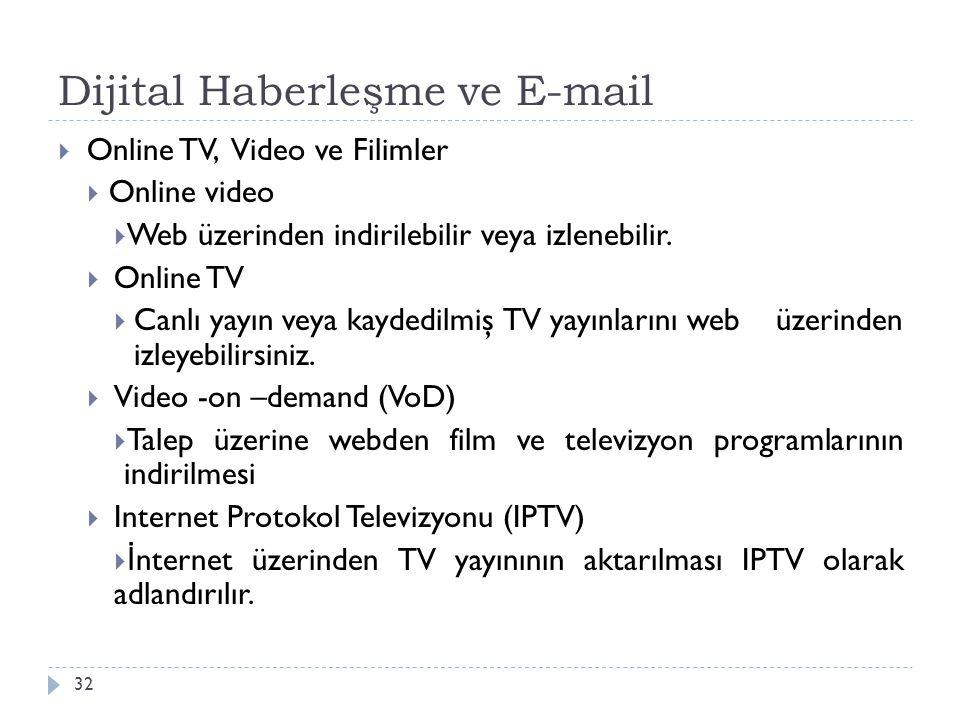Dijital Haberleşme ve E-mail 32  Online TV, Video ve Filimler  Online video  Web üzerinden indirilebilir veya izlenebilir.  Online TV  Canlı yayı