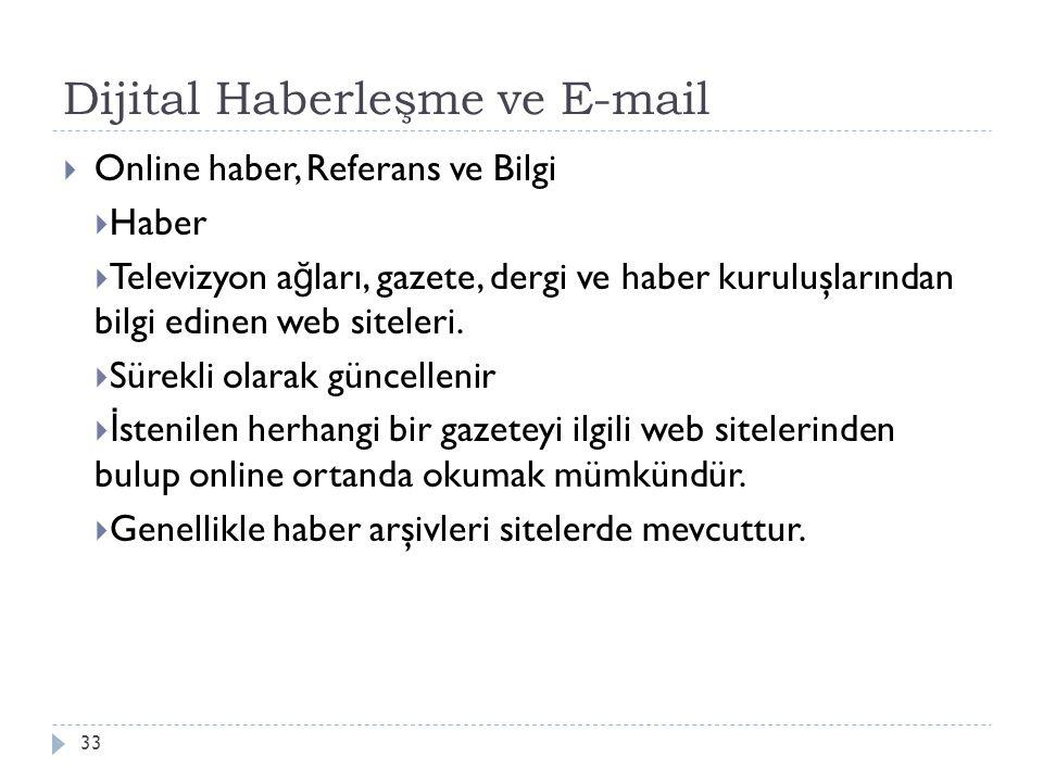 Dijital Haberleşme ve E-mail 33  Online haber, Referans ve Bilgi  Haber  Televizyon a ğ ları, gazete, dergi ve haber kuruluşlarından bilgi edinen web siteleri.