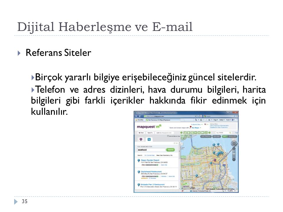 Dijital Haberleşme ve E-mail 35  Referans Siteler  Birçok yararlı bilgiye erişebilece ğ iniz güncel sitelerdir.  Telefon ve adres dizinleri, hava d