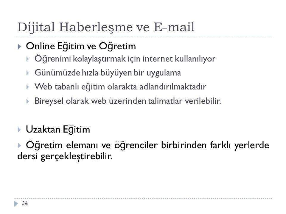 Dijital Haberleşme ve E-mail 36  Online E ğ itim ve Ö ğ retim  Ö ğ renimi kolaylaştırmak için internet kullanılıyor  Günümüzde hızla büyüyen bir uygulama  Web tabanlı e ğ itim olarakta adlandırılmaktadır  Bireysel olarak web üzerinden talimatlar verilebilir.