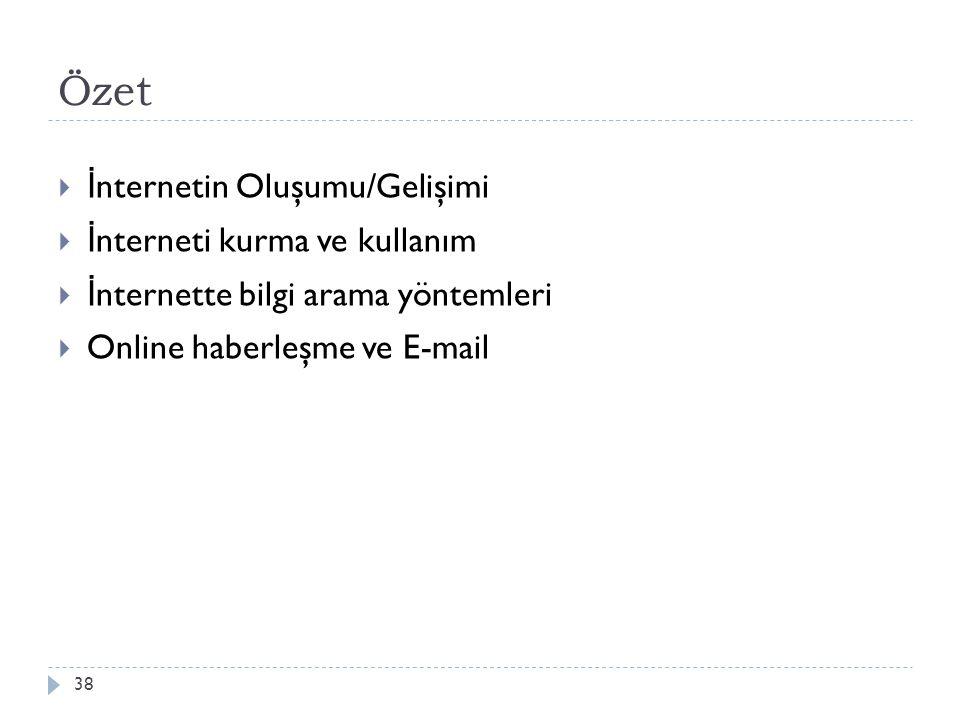 Özet 38  İ nternetin Oluşumu/Gelişimi  İ nterneti kurma ve kullanım  İ nternette bilgi arama yöntemleri  Online haberleşme ve E-mail