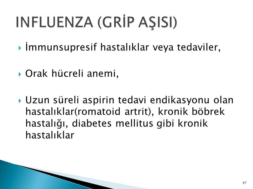47  İmmunsupresif hastalıklar veya tedaviler,  Orak hücreli anemi,  Uzun süreli aspirin tedavi endikasyonu olan hastalıklar(romatoid artrit), kroni