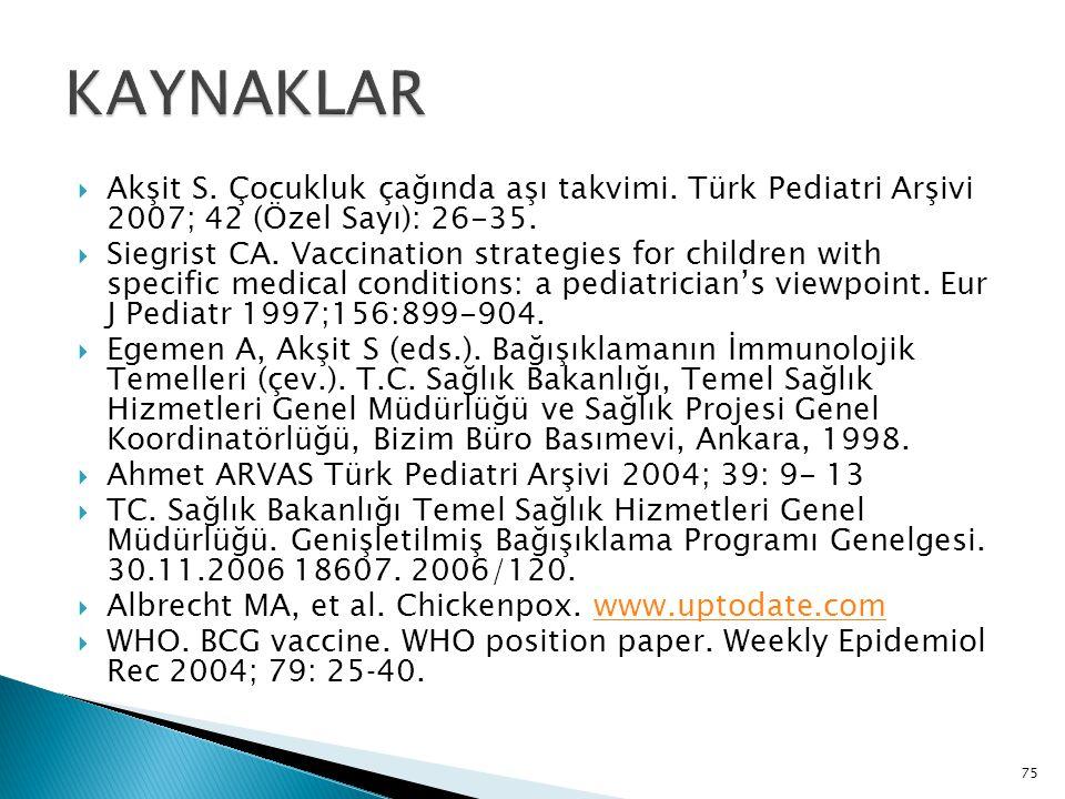 75  Akşit S. Çocukluk çağında aşı takvimi. Türk Pediatri Arşivi 2007; 42 (Özel Sayı): 26-35.  Siegrist CA. Vaccination strategies for children with