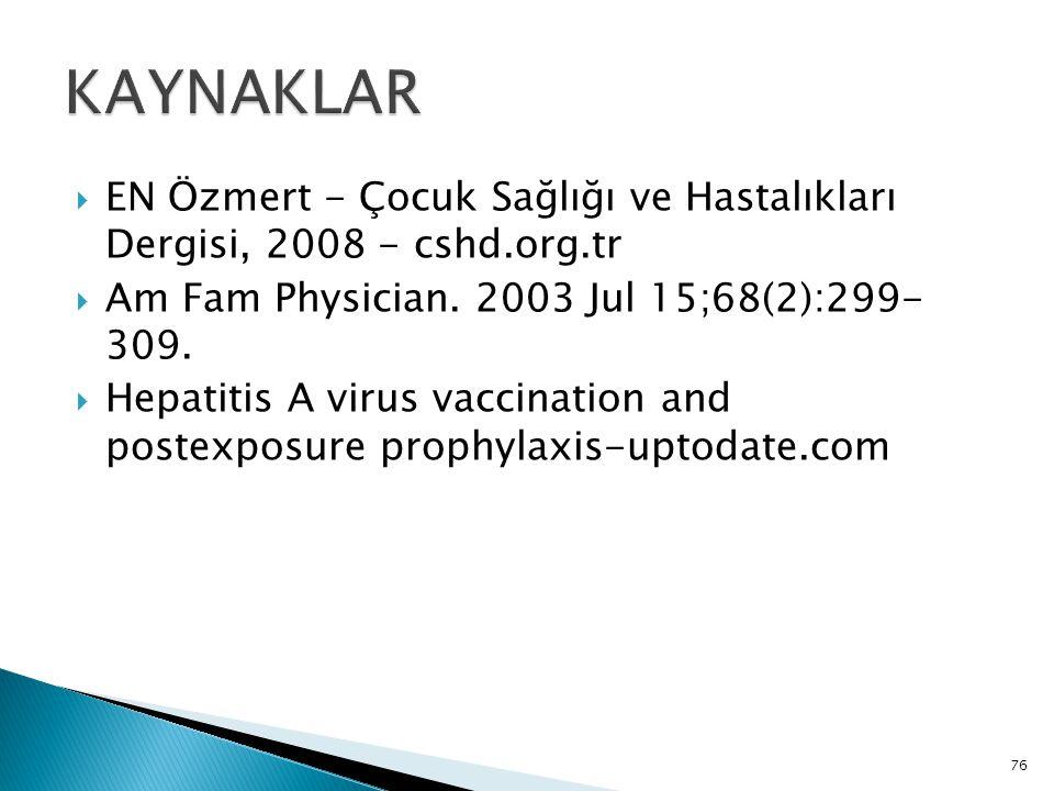 76  EN Özmert - Çocuk Sağlığı ve Hastalıkları Dergisi, 2008 - cshd.org.tr  Am Fam Physician. 2003 Jul 15;68(2):299- 309.  Hepatitis A virus vaccina