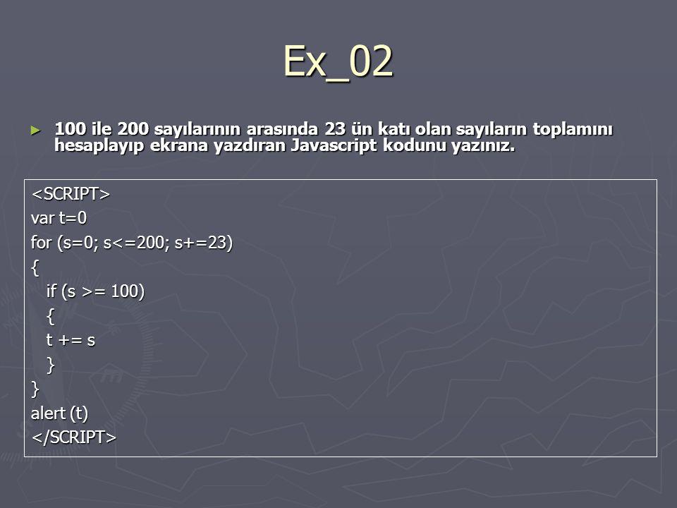 Ex_02 ► 100 ile 200 sayılarının arasında 23 ün katı olan sayıların toplamını hesaplayıp ekrana yazdıran Javascript kodunu yazınız. <SCRIPT> var t=0 fo