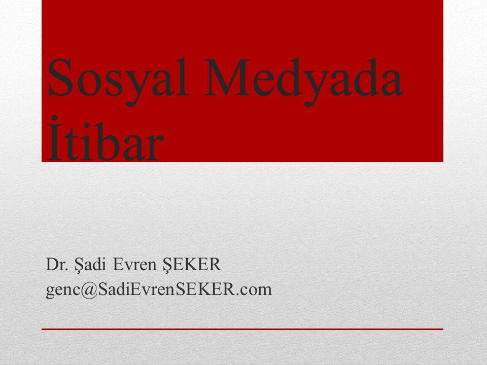 Sosyal Medyada İtibar Dr. Şadi Evren ŞEKER genc@SadiEvrenSEKER.com