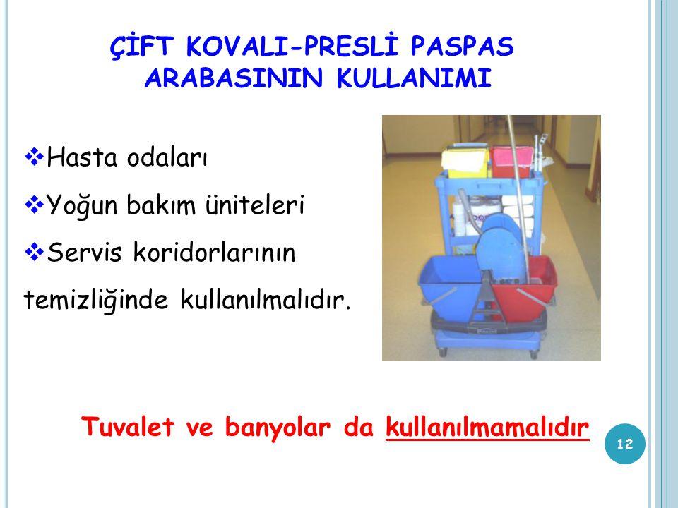 ÇİFT KOVALI-PRESLİ PASPAS ARABASININ KULLANIMI 12  Hasta odaları  Yoğun bakım üniteleri  Servis koridorlarının temizliğinde kullanılmalıdır. Tuvale