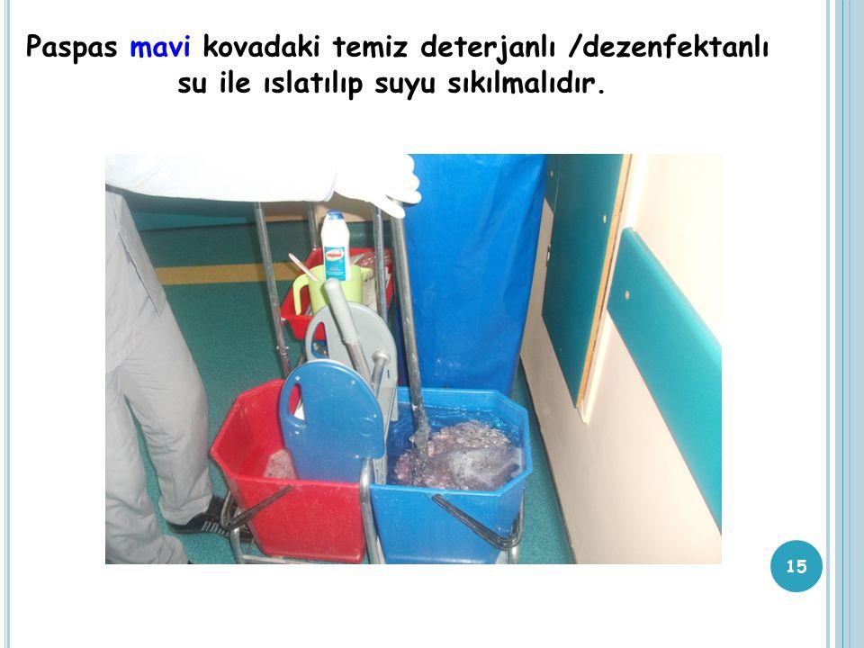 Paspas mavi kovadaki temiz deterjanlı /dezenfektanlı su ile ıslatılıp suyu sıkılmalıdır. 15