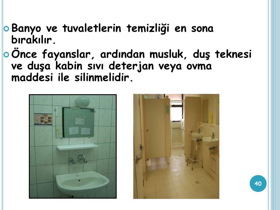 40 Banyo ve tuvaletlerin temizliği en sona bırakılır. Önce fayanslar, ardından musluk, duş teknesi ve duşa kabin sıvı deterjan veya ovma maddesi ile s