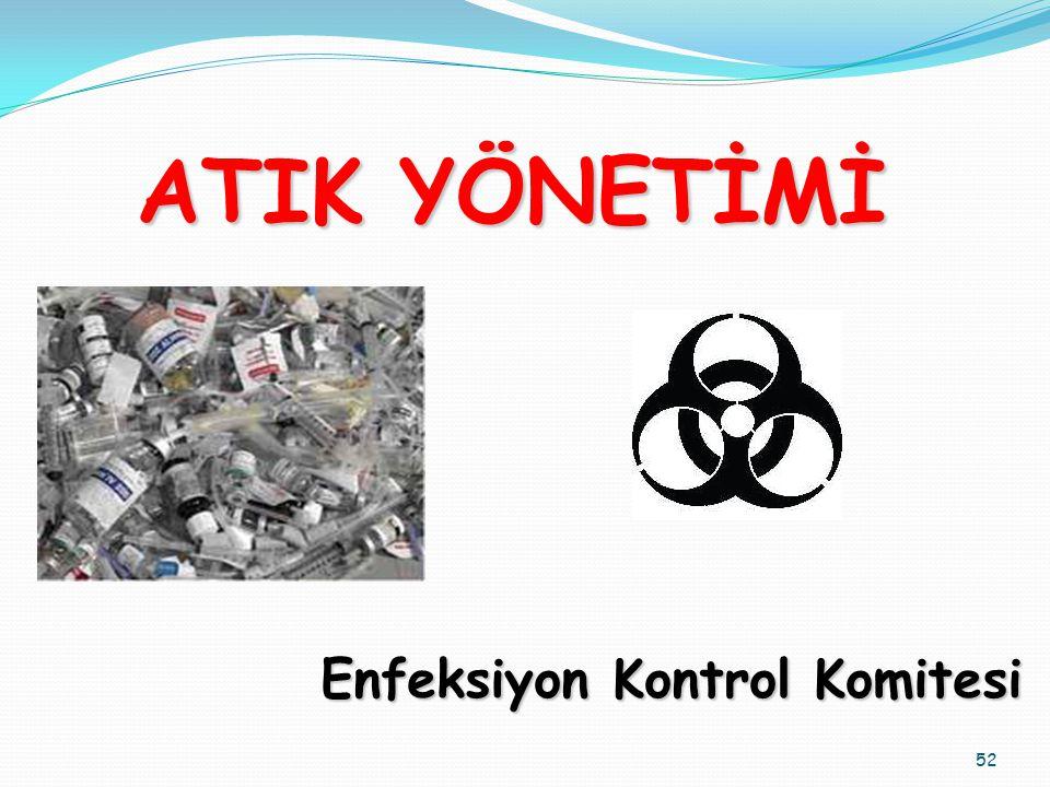 ATIK YÖNETİMİ Enfeksiyon Kontrol Komitesi 52