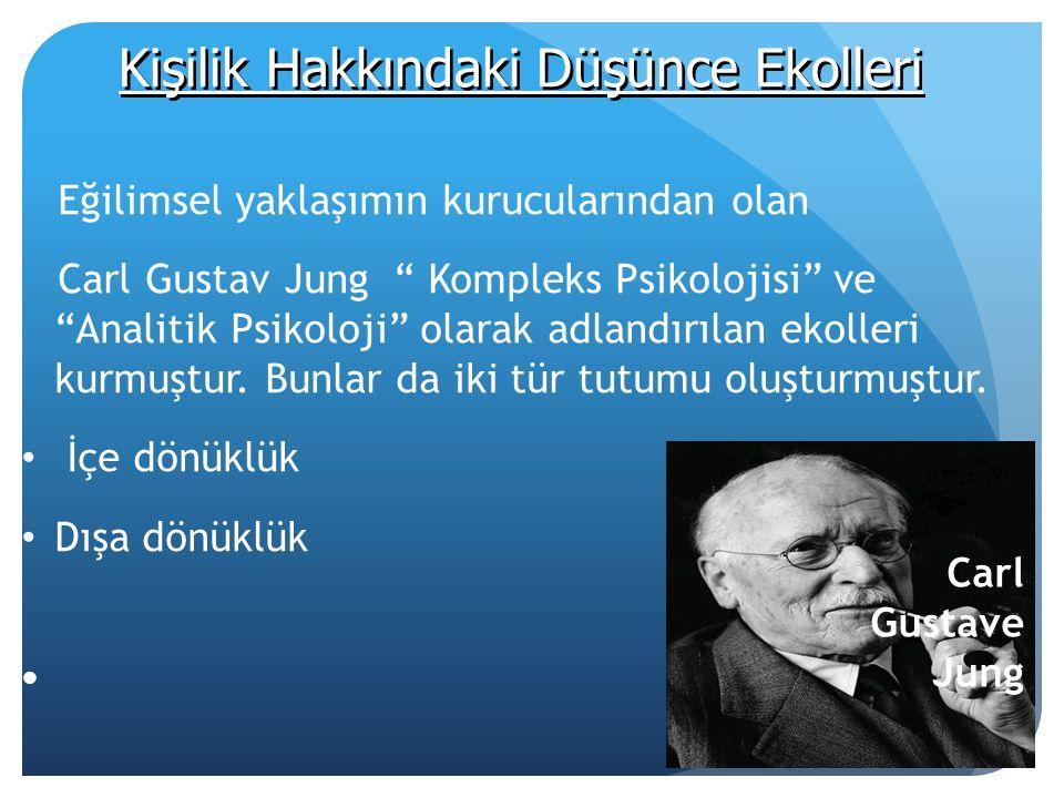 Kişilik Hakkındaki Düşünce Ekolleri Eğilimsel yaklaşımın kurucularından olan Carl Gustav Jung Kompleks Psikolojisi ve Analitik Psikoloji olarak adlandırılan ekolleri kurmuştur.