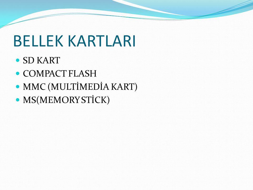 BELLEK KARTLARI SD KART COMPACT FLASH MMC (MULTİMEDİA KART) MS(MEMORY STİCK)