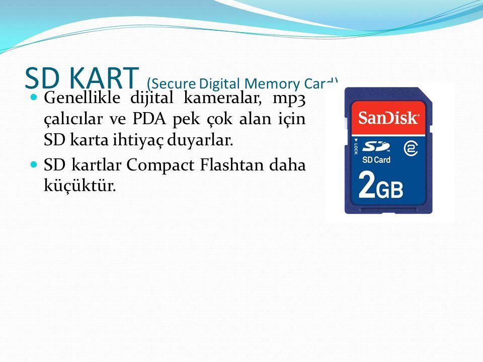 SD KART (Secure Digital Memory Card) Genellikle dijital kameralar, mp3 çalıcılar ve PDA pek çok alan için SD karta ihtiyaç duyarlar. SD kartlar Compac