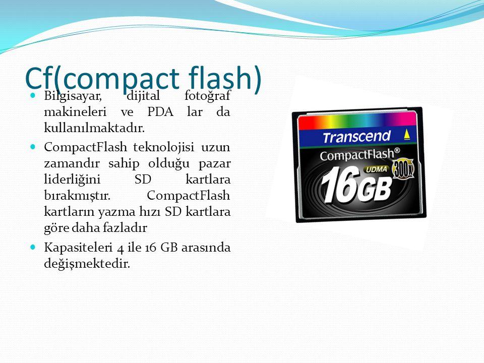 Cf(compact flash) Bilgisayar, dijital fotoğraf makineleri ve PDA lar da kullanılmaktadır. CompactFlash teknolojisi uzun zamandır sahip olduğu pazar li