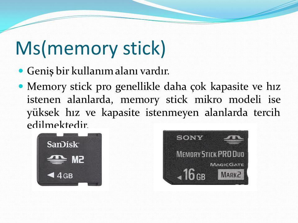 Ms(memory stick) Geniş bir kullanım alanı vardır. Memory stick pro genellikle daha çok kapasite ve hız istenen alanlarda, memory stick mikro modeli is