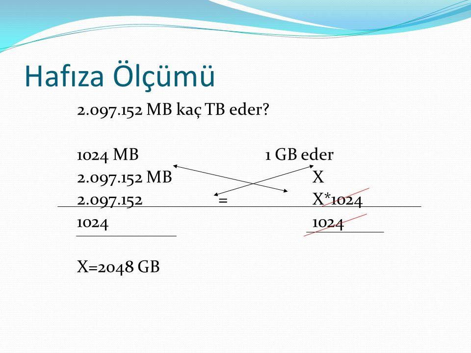 Hafıza Ölçümü 2.097.152 MB kaç TB eder? 1024 MB 1 GB eder 2.097.152 MBX 2.097.152=X*10241024 X=2048 GB